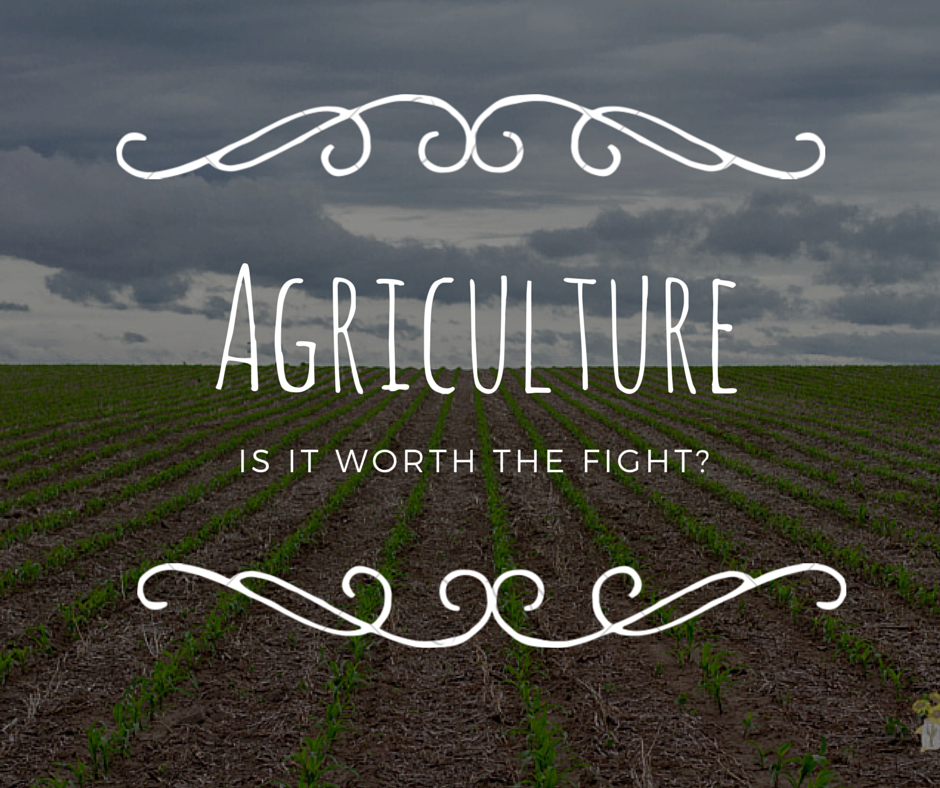 Agriculture- Is It Worth the Fight-