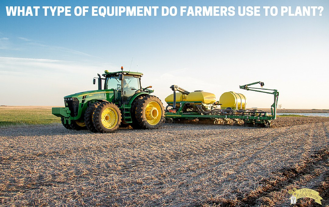 What Type of Equipment Do Farmers Use to Plant-