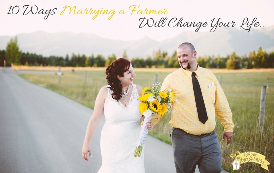 10 Ways Marrying a Farmer Will Change Your Life…