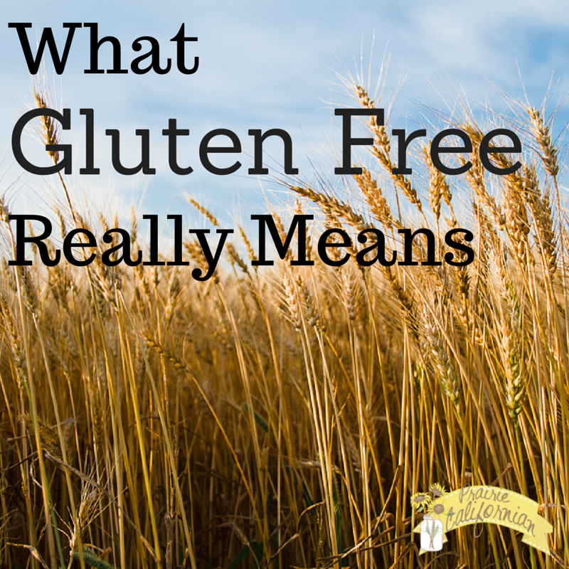 What Gluten Free Really Means - Prairie Californian