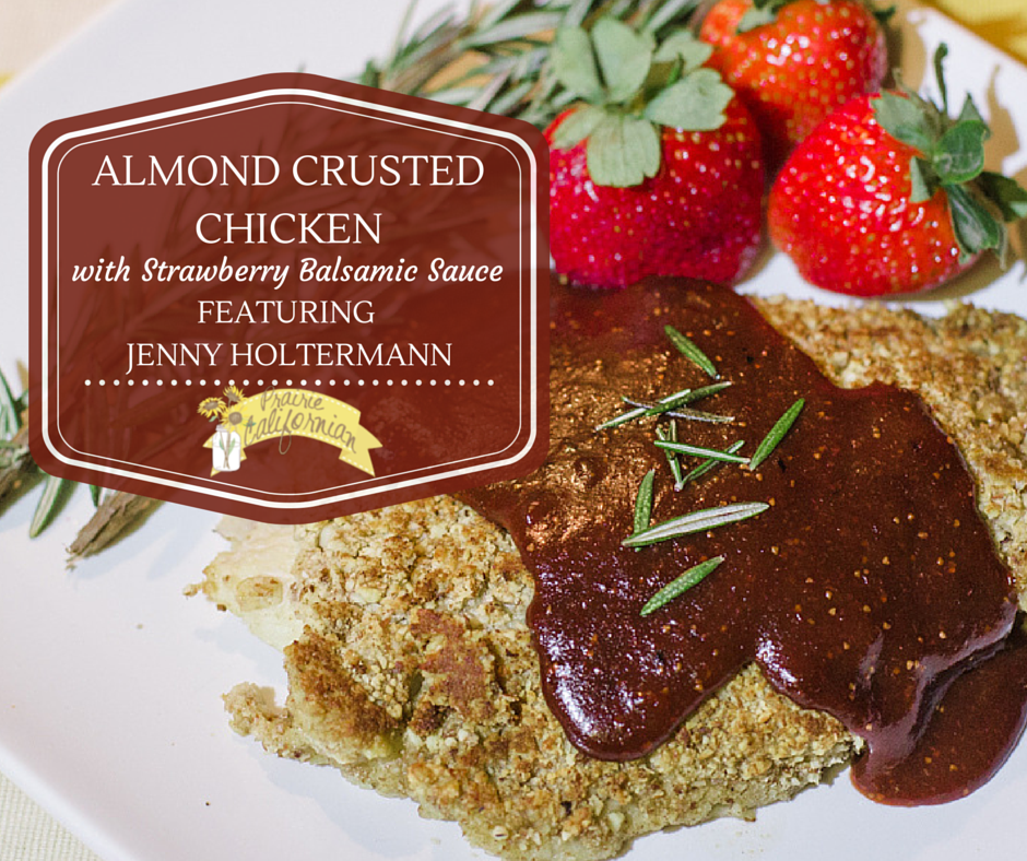 Almond Crusted Chicken with Strawberry Balsamic Sauce featuring Jenny Holtermann