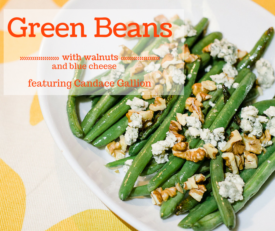 green beans with walnuts and blue cheese featuring candace gallion