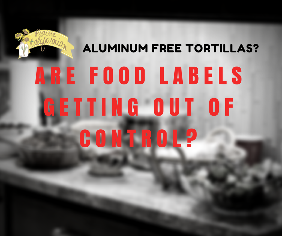 Aluminum Free Tortillas- Are Food Labels Getting Out Of Control-