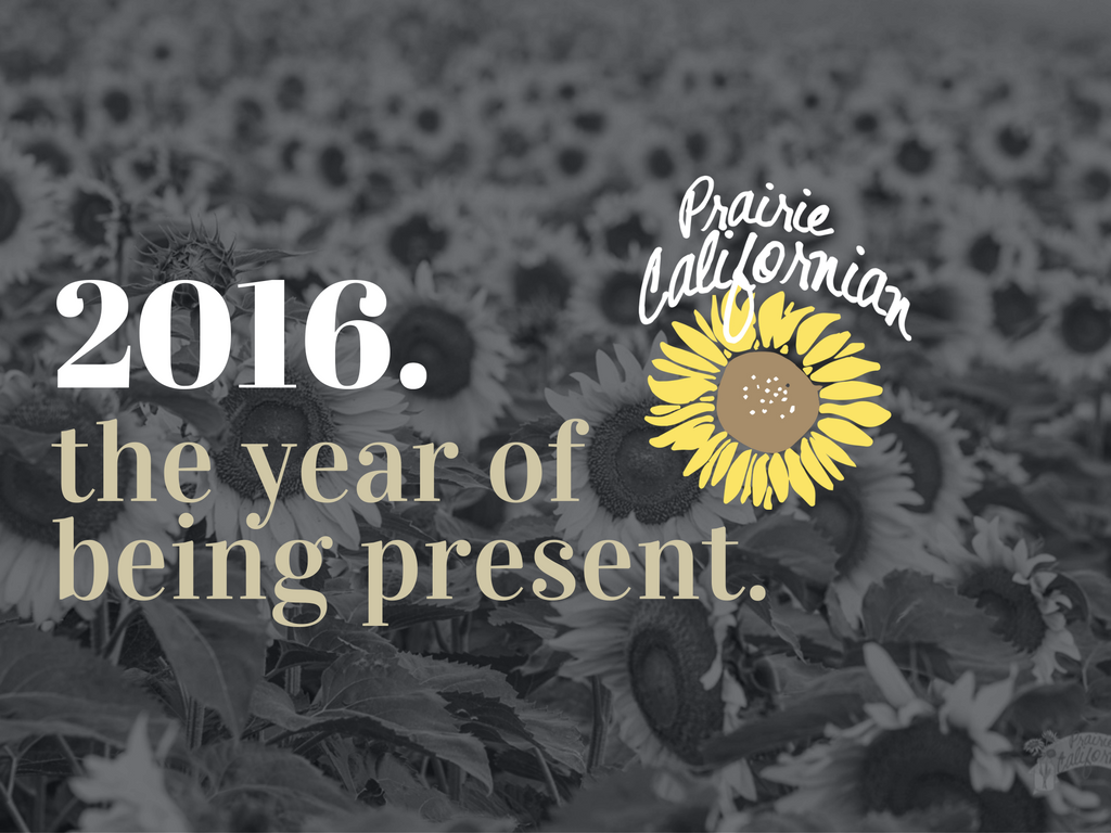 2016. The Year of Being Present