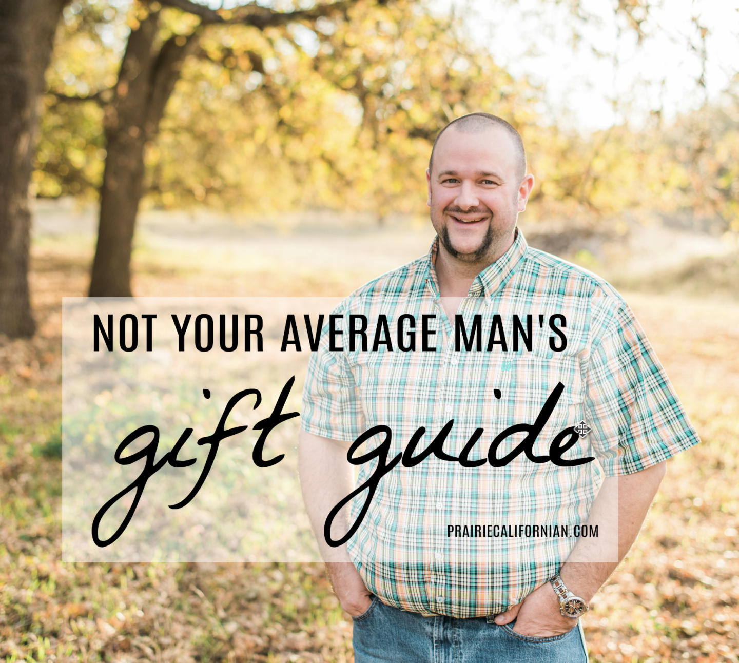 Not Your Average Man's Gift Guide